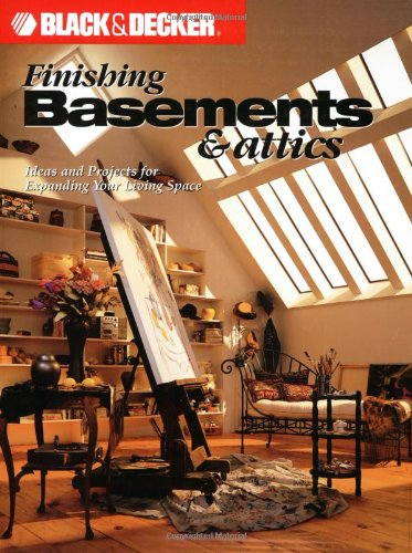 9780865735835: Black & Decker Finishing Basements & Attics: Ideas & Projects for Expanding Your Living Space
