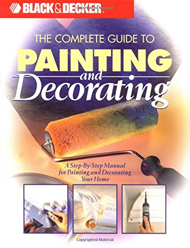 9780865736320: Black & Decker: The Complete Guide to Painting & Decorating (Black & Decker Home Improvement Library)