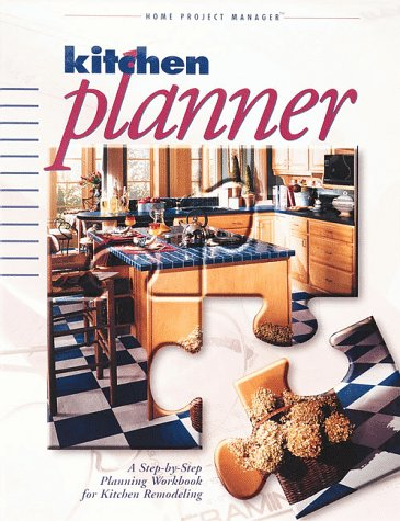 Kitchen Planner (Home Project Manager) A Step by Step Planning Workbook for Kitchen Remodeling (0865736413) by Cowles Creative Publishing