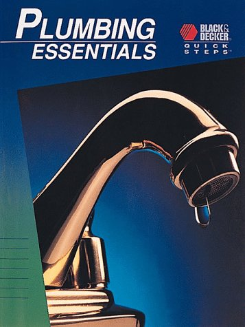 Plumbing Essentials (Black & Decker Quick Steps) (0865736510) by Black & Decker Corporation; Cowles Creative Publishing