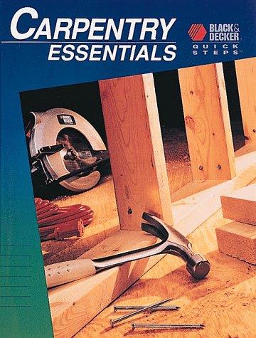 9780865736528: Carpentry Essentials (Black & Decker Quick Steps)