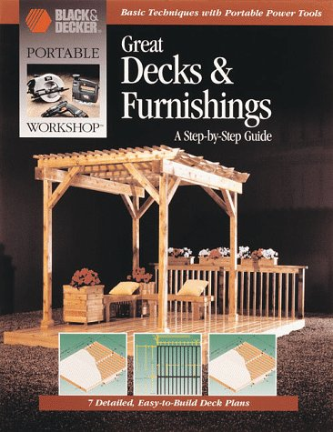 Great Decks & Furnishings: A Step-By-Step Guide (Portable Workshop) (0865736561) by Cowles Creative Publishing