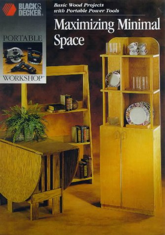Maximizing Minimal Space: Basic Wood Projects With Portable Power Tools (Portable Workshop) (9780865736702) by Cy Decosse Inc