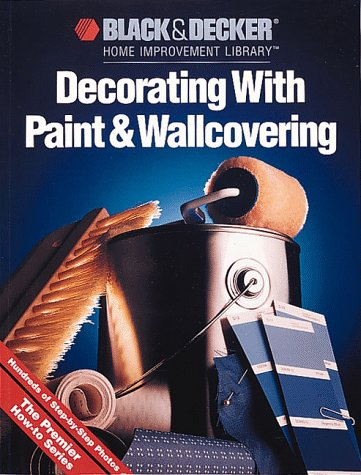 9780865737037: Decorating With Paint & Wallcovering (Black & Decker Home Improvement Library titles)