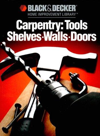 9780865737044: CARPENTRY: TOOLS SHELVES, WALLS, DOORS Black & Decker Home Improvement Library