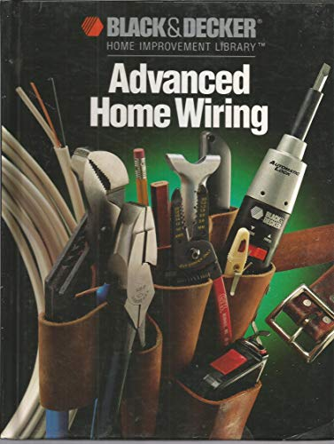 9780865737181: Advanced Home Wiring (Black and Decker Home Improvement Library)