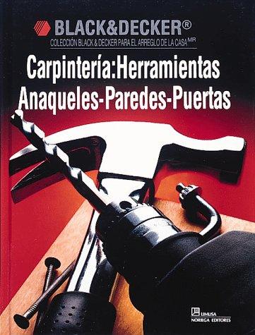 9780865737228: Carpinteria: Herramientas Anaqueles-Paredes-Puertas: Herramientas-Anaqueles-Paredes-Puertas/Carpentry (Black & Decker Home Improvement Library)