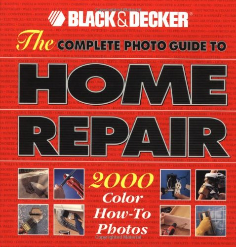 9780865737532: The Complete Photo Guide to Home Repair: 2000 Color How-To Photos (Black & Decker Home Improvement Library)