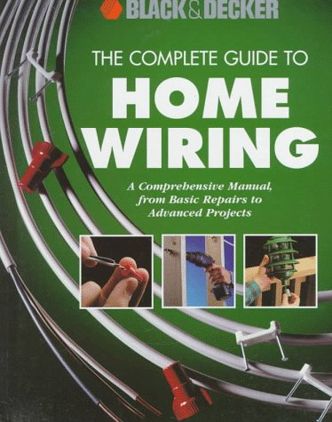 9780865737549: The Complete Guide to Home Wiring: A Comprehensive Manual, from Basic Repairs to Advanced Projects (Black & Decker Home Improvement Library)