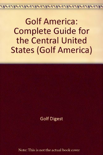 Golf America: Complete Guide for the Central United States (Golf America)