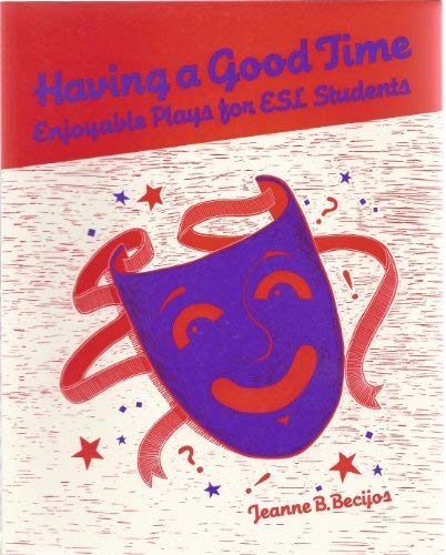 Having a Good Time: Enjoyable Plays for: Jeanne B. Becijos