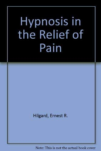 Hypnosis in the Relief of Pain: Hilgard, Ernest R.,