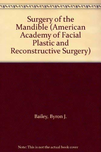 Surgery of the Mandible (American Academy of: Bailey, Byron J.