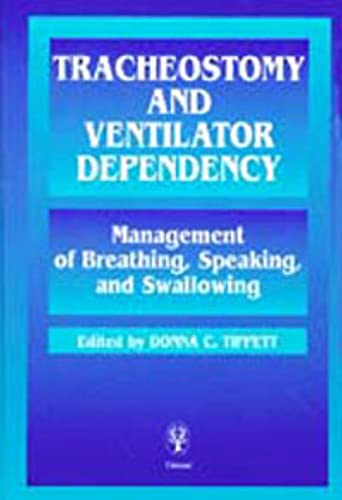 9780865777743: Tracheostomy and Ventilator Dependency: Management of Breathing, Speaking and Swallowing