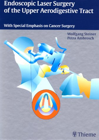 9780865779969: Endoscopic Laser Surgery of the Upper Aerodigestive Tract: With Special Emphasis on Cancer Surgery