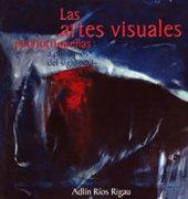 Las Artes Visuales (Spanish Edition): Adl?n R?os Rigau