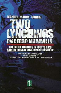 Two Lynchings on Cerro Maravilla: The Police Murders in Puerto Rico and the Federal Government ...
