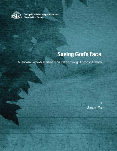 Saving God's Face: A Chinese Contextualization of Salvation through Honor and Shame (EMS ...