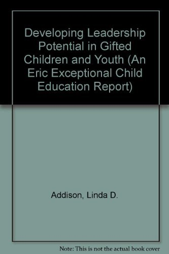 Developing Leadership Potential in Gifted Children and: Addison, Linda D.,
