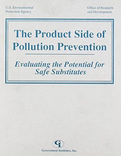 The Product Side of Pollution Prevention: Evaluating the Potential for Safe Substitutes: ...