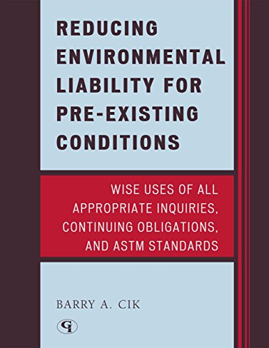 9780865875265: Reducing Environmental Liability for Pre-Existing Conditions: Wise Uses of All Appropriate Inquiries, Continuing Obligations, and ASTM Standards