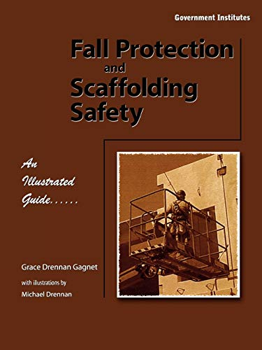 Fall Protection and Scaffolding Safety: An Illustrated Guide: CSP, Grace Drennan Gagnet; ...