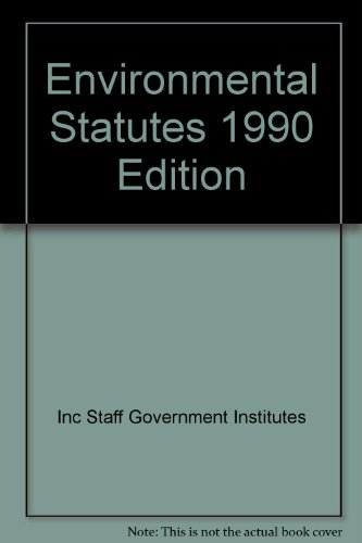Environmental Statutes, 1990 Edition: Inc Staff Government Institutes