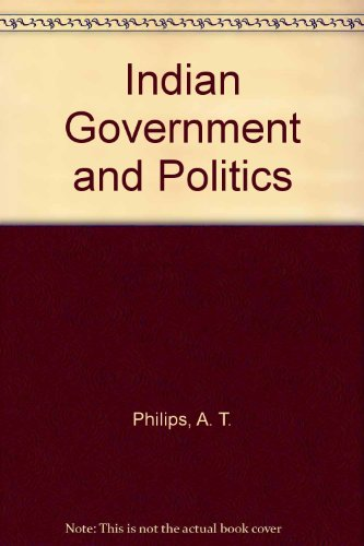 Indian Government and Politics: A. T. Philips,