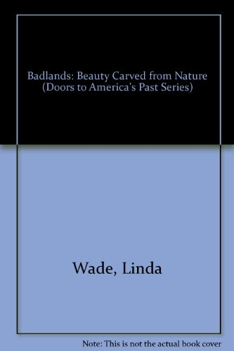 9780865924710: Badlands: Beauty Carved from Nature (Doors to America's Past Series)