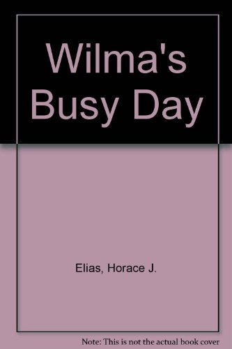 Wilma's Busy Day: Elias, Horace J.