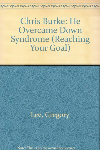 9780865932630: Chris Burke: He Overcame Down Syndrome (Reaching Your Goal)