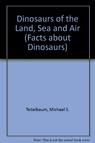 9780865933538: Dinosaurs of the Land, Sea, and Air (The Facts About Dinosaurs)