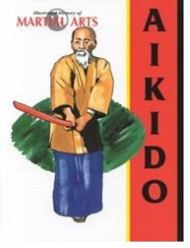9780865933644: Aikido (Illustrated History of Martial Arts)