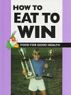 9780865934009: How to Eat to Win (Food for Good Health)
