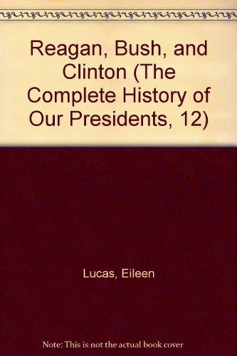 9780865934146: Reagan, Bush, and Clinton (The Complete History of Our Presidents, 12)