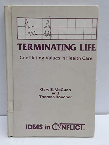 Terminating Life, Conflicting Values In Health Care (ideas In Conflict Ser.)