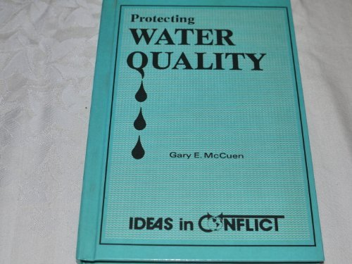 Protecting Water Quality (Ideas in Conflict) (0865960569) by Gary E. McCuen