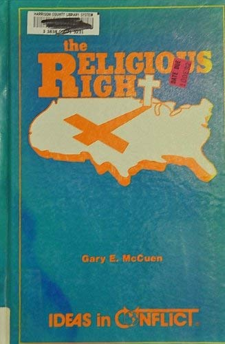 The Religious Right (Ideas in Conflict Series) (0865960682) by Gary E. McCuen