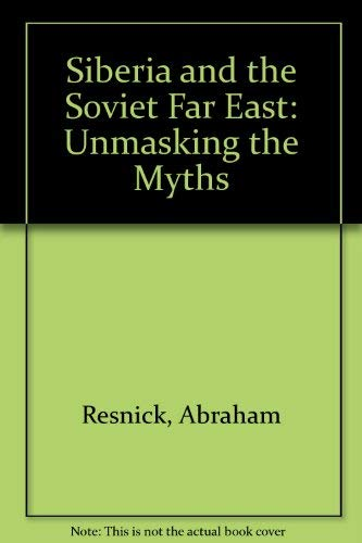 9780865960756: Siberia and the Soviet Far East: Unmasking the Myths