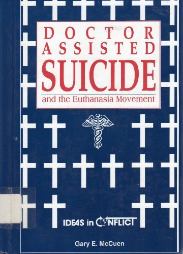 9780865960930: Doctor Assisted Suicide: And the Euthanasia Movement (Ideas in Conflict Series)