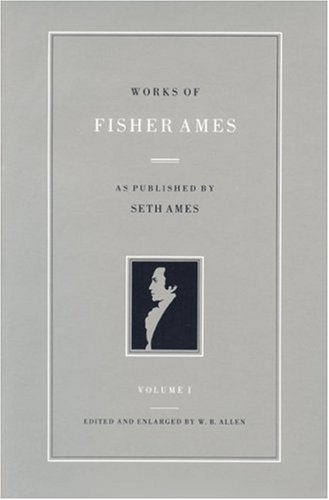 Works of Fisher Ames: Volume I