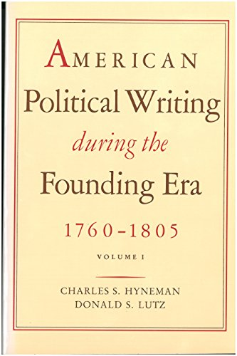 American Political Writing During the Founding Era, 1760-1805: Hyneman, Charles S.; Lutz, Donald S.
