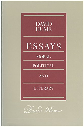hume essays political moral literary David hume, essays moral, political, literary (1777) foreword greatness was recognized in his own time, as it is today, but the writings that made hume famous are not, by and.