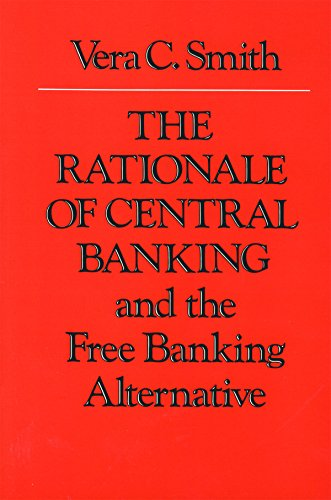 The Rationale of Central Banking and the Free Banking Alternative