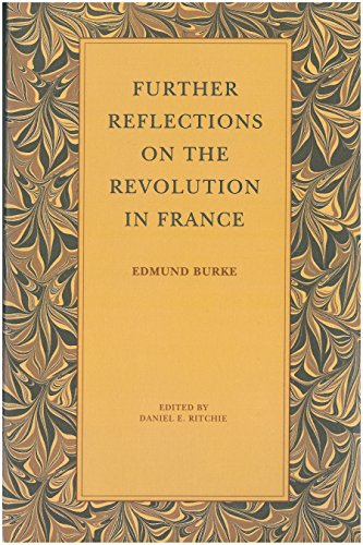 FURTHER REFLECTIONS ON THE REVOLUTION IN FRANCE: Burke, Edmund (Ritchie,
