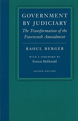 9780865971431: Government by Judiciary: The Transformation of the Fourteenth Amendment