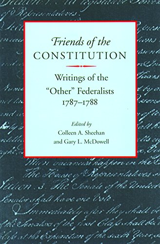 "Friends of the Constitution: Writings of the ""Other"" Federalists, 1787 - 1788: Sheehan, ..."