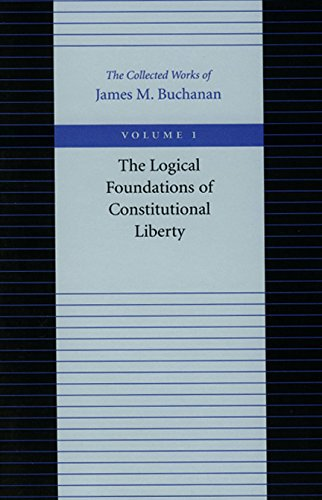 9780865972148: 1: Logical Foundations of Constitutional Liberty (Collected Works of James M. Buchanan)