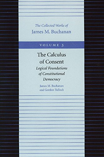 9780865972186: The Calculus of Consent: Logical Foundations of Constitutional Democracy: 3 (Selected Works of Gordon Tullock)