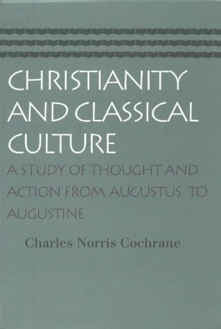 9780865974135: Christianity and Classical Culture: A Study of Thought and Action From Augustus to Augustine